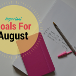 Important Goals for August