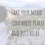 Take Your Mind Somwhere Peaceful and Just Relax